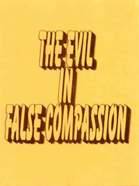 Pamphlet - The Evil in False Compassion